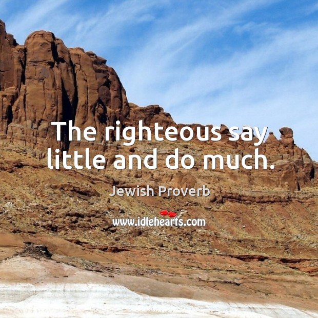 The righteous say little and do much. Jewish Proverbs Image