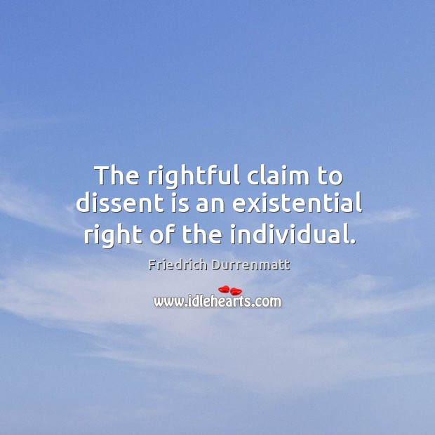 Image, The rightful claim to dissent is an existential right of the individual.