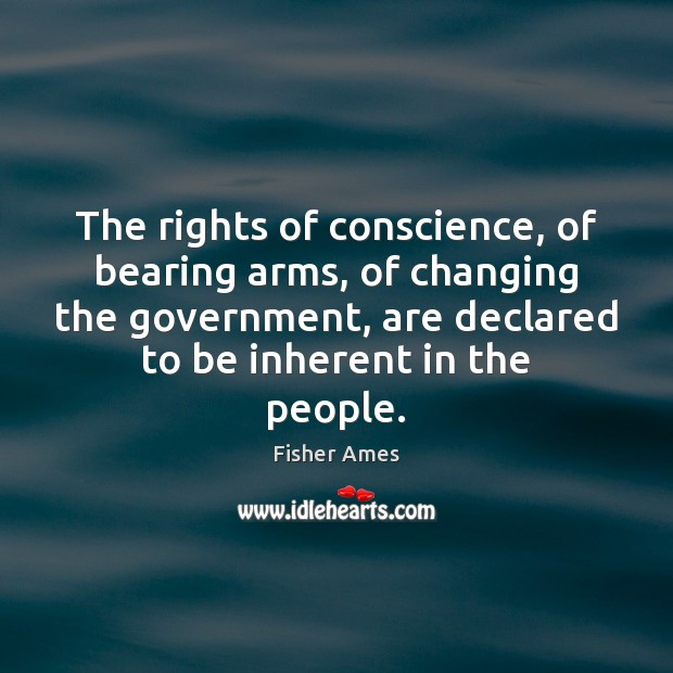 The rights of conscience, of bearing arms, of changing the government, are Image