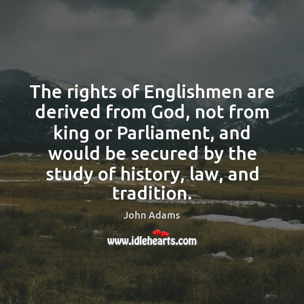 The rights of Englishmen are derived from God, not from king or John Adams Picture Quote