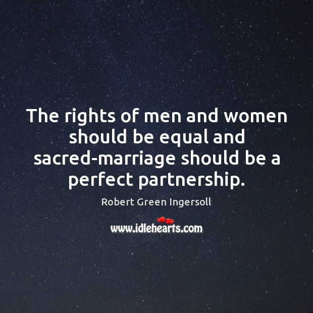 The rights of men and women should be equal and sacred-marriage should Robert Green Ingersoll Picture Quote