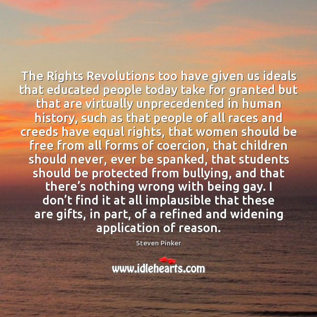 The Rights Revolutions too have given us ideals that educated people today Image