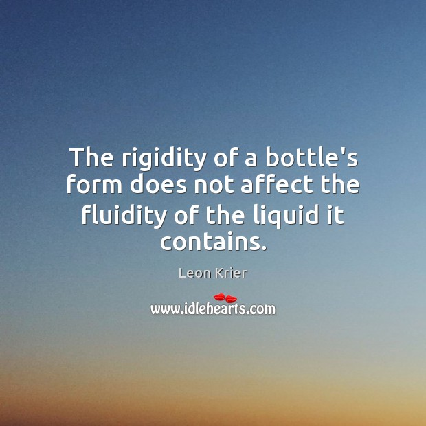 The rigidity of a bottle's form does not affect the fluidity of the liquid it contains. Image