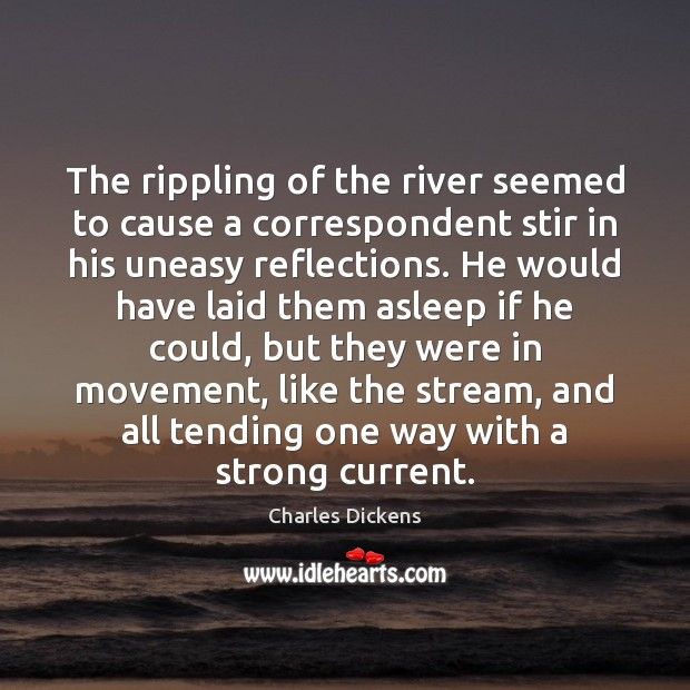Image, The rippling of the river seemed to cause a correspondent stir in