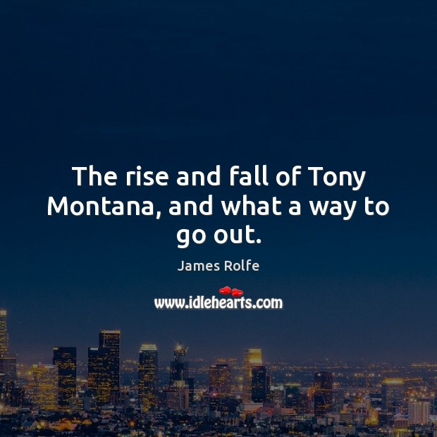 The rise and fall of Tony Montana, and what a way to go out. Image
