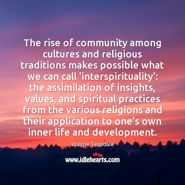 The rise of community among cultures and religious traditions makes possible what Image