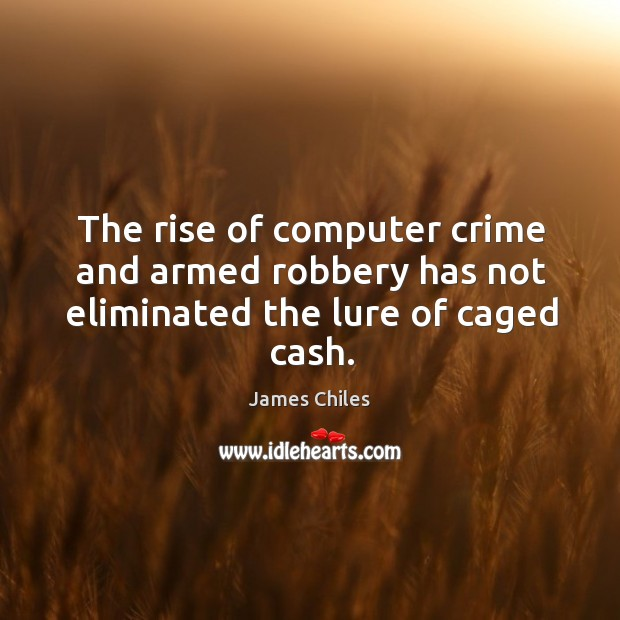 Image, The rise of computer crime and armed robbery has not eliminated the lure of caged cash.