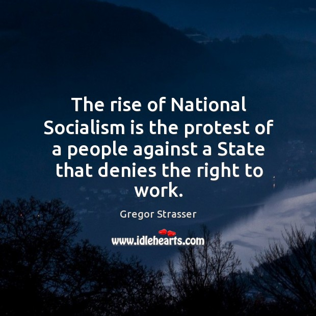 rise of national socialism National socialism and fascism was one of the greatest things that happened to europe and promoted identity protection for the cultures that adopted i.