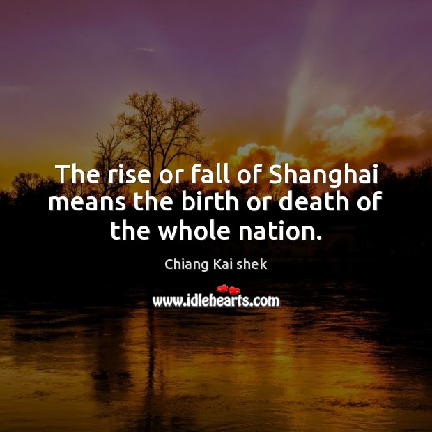 The rise or fall of Shanghai means the birth or death of the whole nation. Image