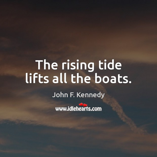 The rising tide lifts all the boats. Image