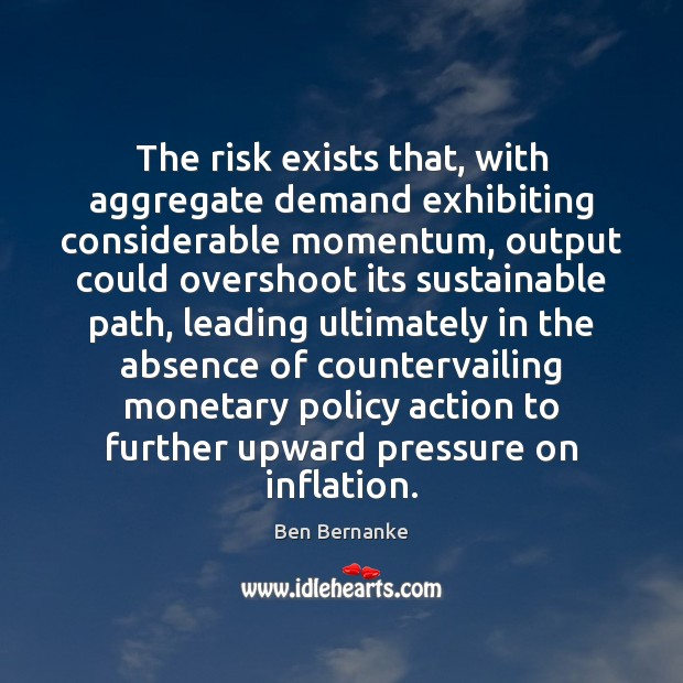 The risk exists that, with aggregate demand exhibiting considerable momentum, output could Image