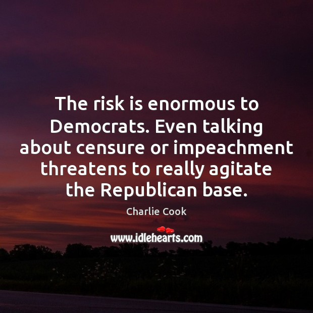 Image, The risk is enormous to Democrats. Even talking about censure or impeachment