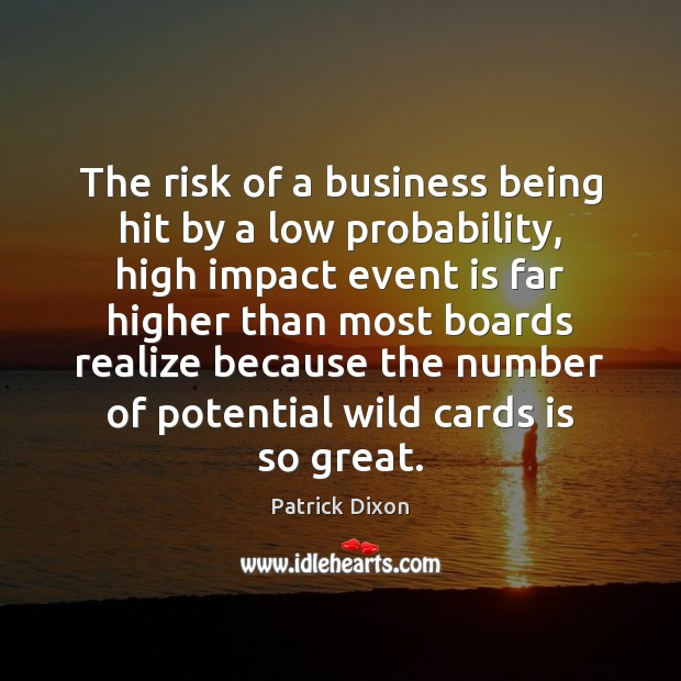 The risk of a business being hit by a low probability, high Image