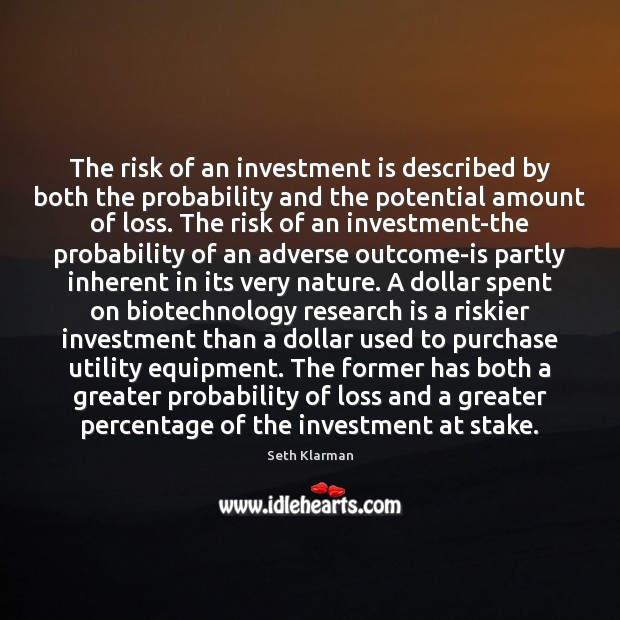 The risk of an investment is described by both the probability and Seth Klarman Picture Quote