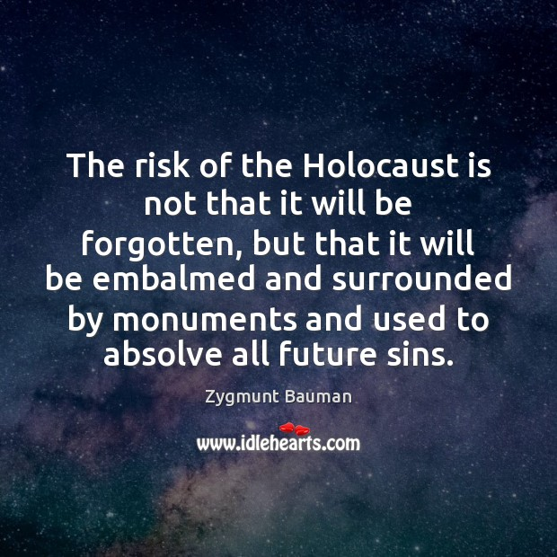 Image, The risk of the Holocaust is not that it will be forgotten,