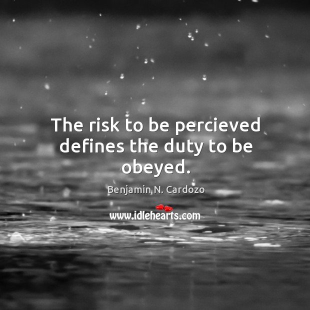 The risk to be percieved defines the duty to be obeyed. Image
