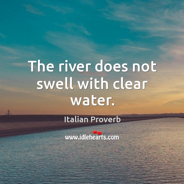 Image, The river does not swell with clear water.