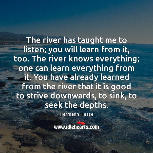Image, The river has taught me to listen; you will learn from it,
