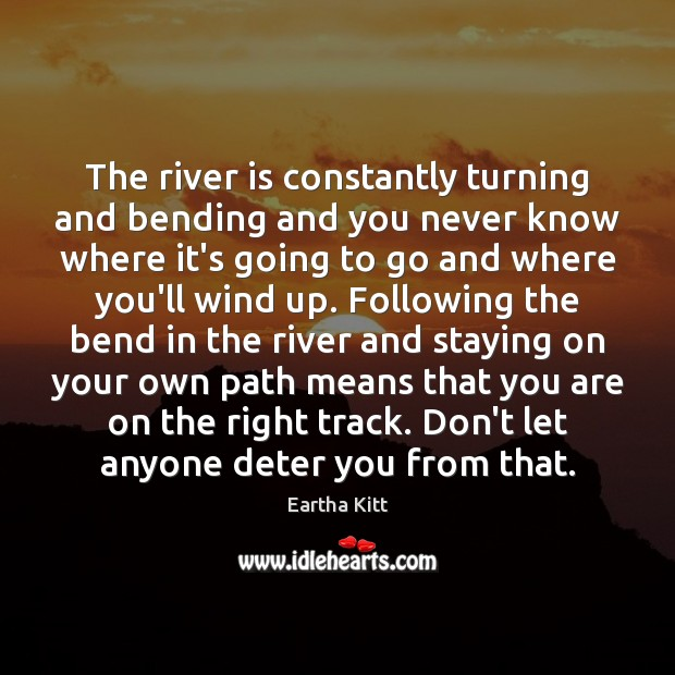 Image, The river is constantly turning and bending and you never know where