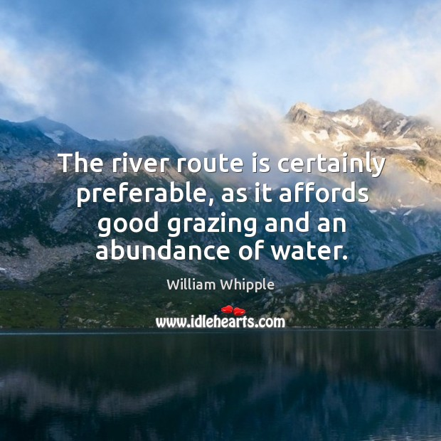 The river route is certainly preferable, as it affords good grazing and an abundance of water. Image