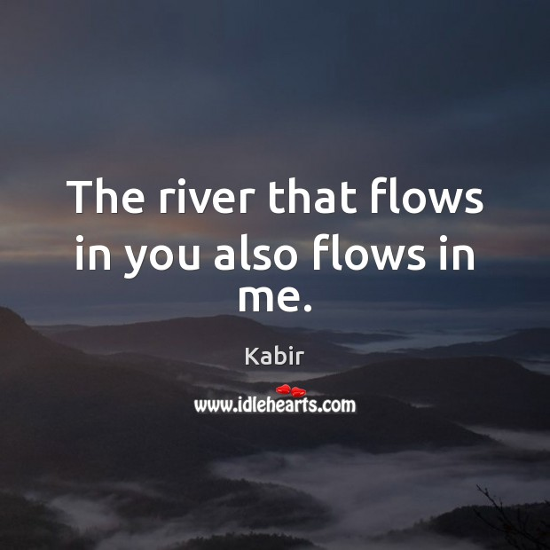 The river that flows in you also flows in me. Image