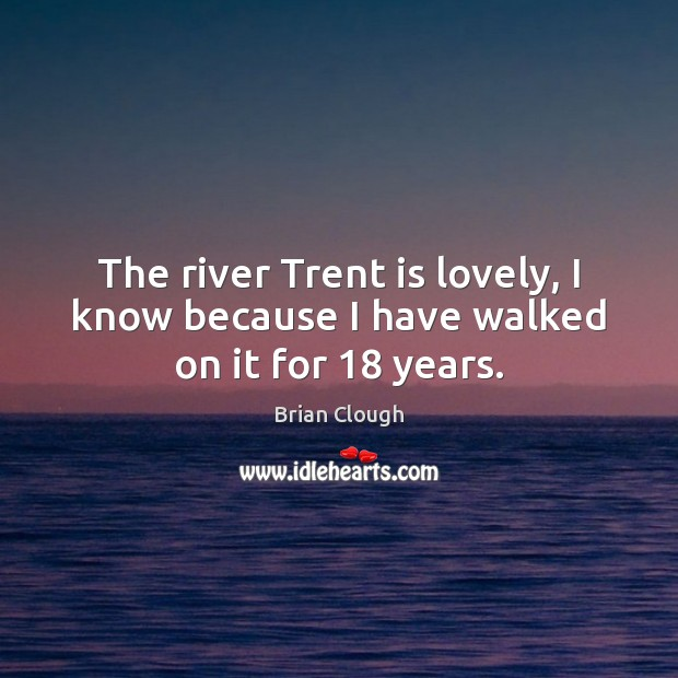 The river Trent is lovely, I know because I have walked on it for 18 years. Image