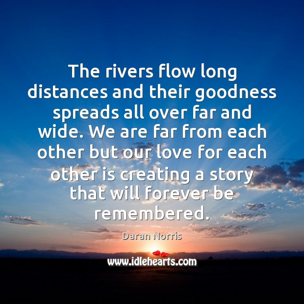 The rivers flow long distances and their goodness spreads all over far Image