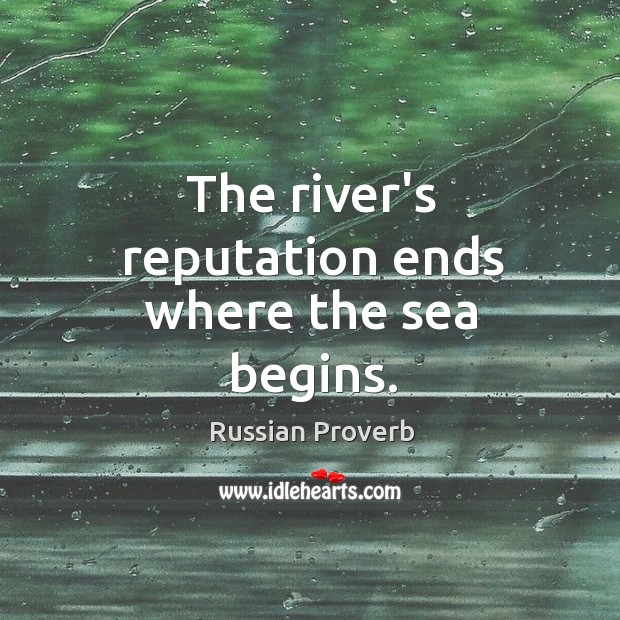 The river's reputation ends where the sea begins. Russian Proverbs Image