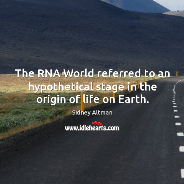 The rna world referred to an hypothetical stage in the origin of life on earth. Image