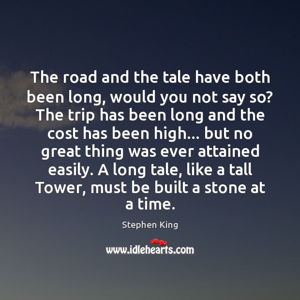 The road and the tale have both been long, would you not Image