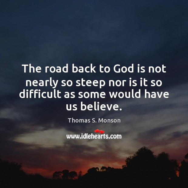 The road back to God is not nearly so steep nor is Thomas S. Monson Picture Quote