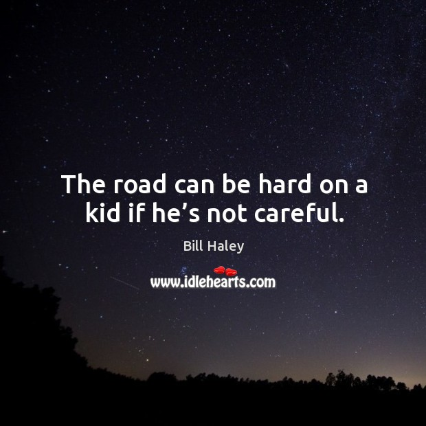 The road can be hard on a kid if he's not careful. Image
