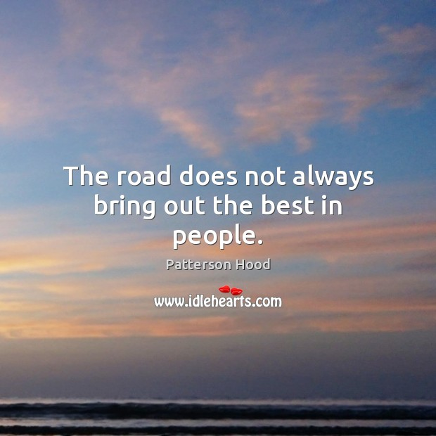 The road does not always bring out the best in people. Image