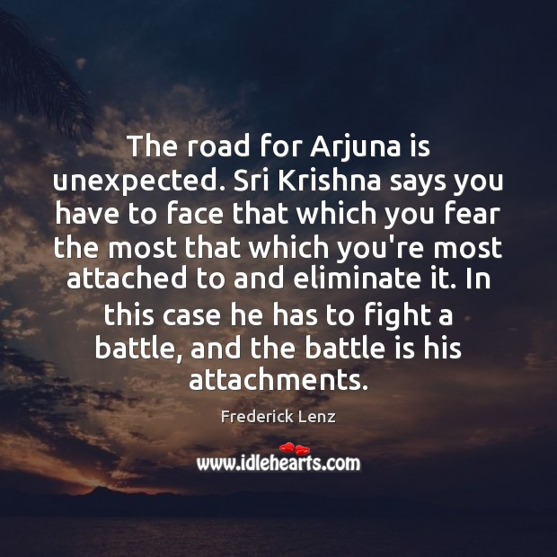 The road for Arjuna is unexpected. Sri Krishna says you have to Frederick Lenz Picture Quote
