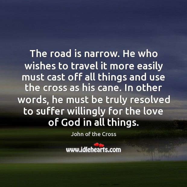 The road is narrow. He who wishes to travel it more easily Image