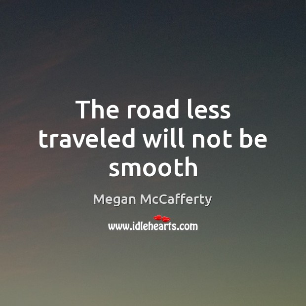 The road less traveled will not be smooth Image