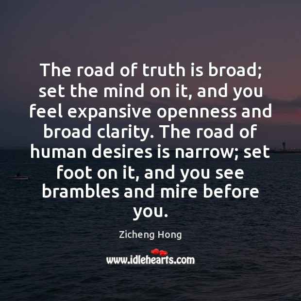 The road of truth is broad; set the mind on it, and Zicheng Hong Picture Quote