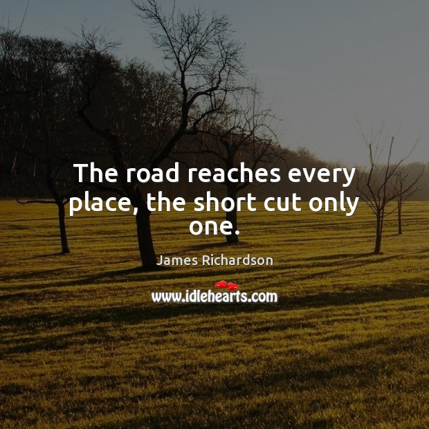 The road reaches every place, the short cut only one. Image