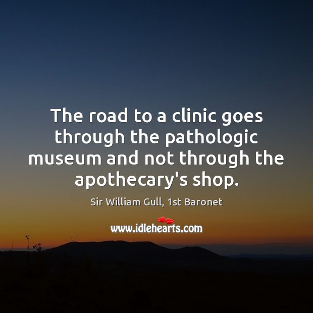 Image, The road to a clinic goes through the pathologic museum and not