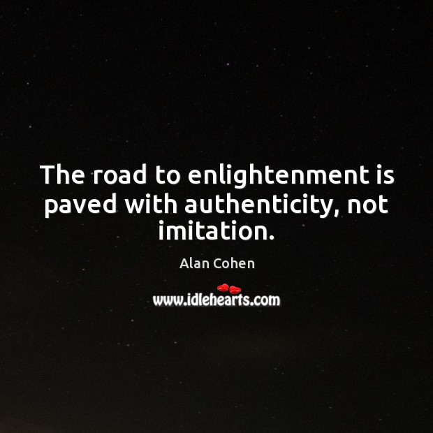 The road to enlightenment is paved with authenticity, not imitation. Image