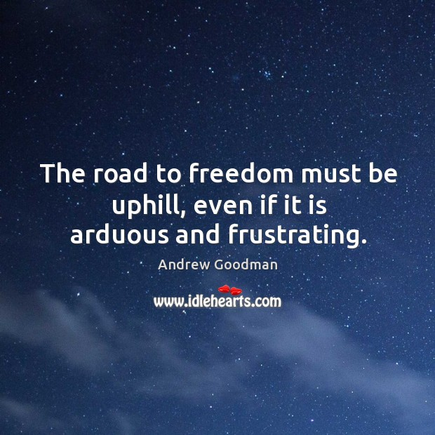 Image, The road to freedom must be uphill, even if it is arduous and frustrating.