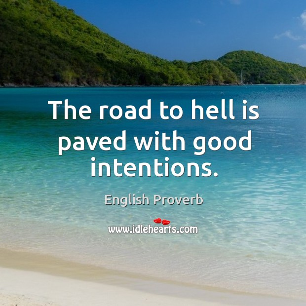 Image, The road to hell is paved with good intentions.