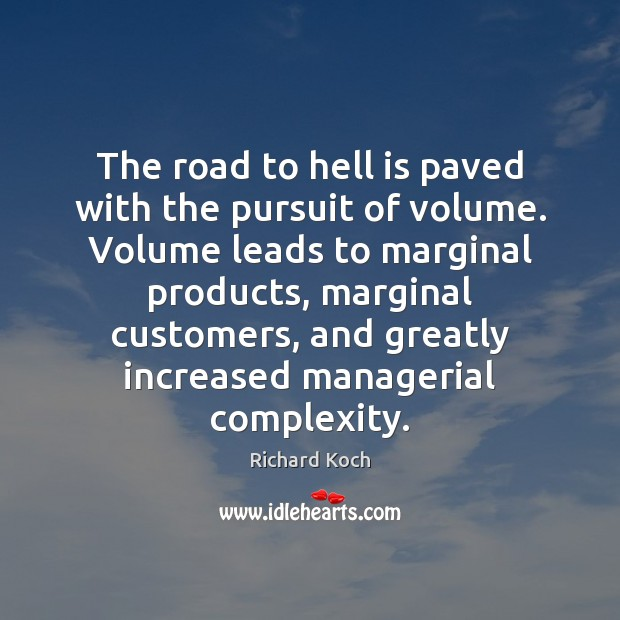 Image, The road to hell is paved with the pursuit of volume. Volume