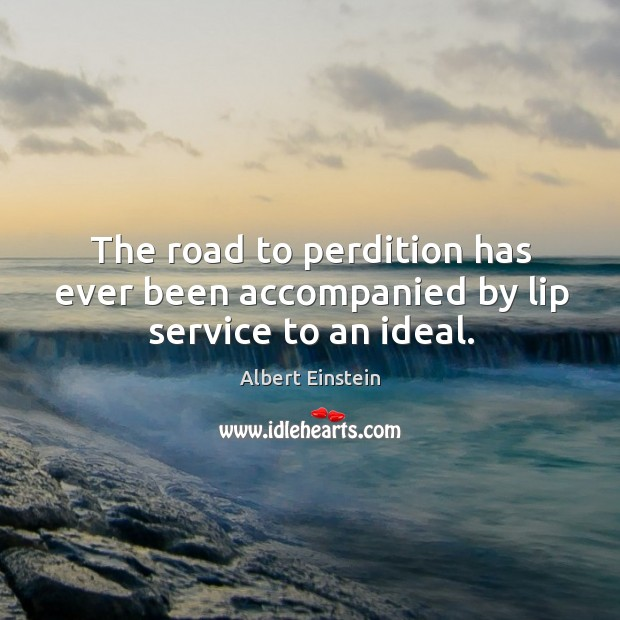 Image, The road to perdition has ever been accompanied by lip service to an ideal.