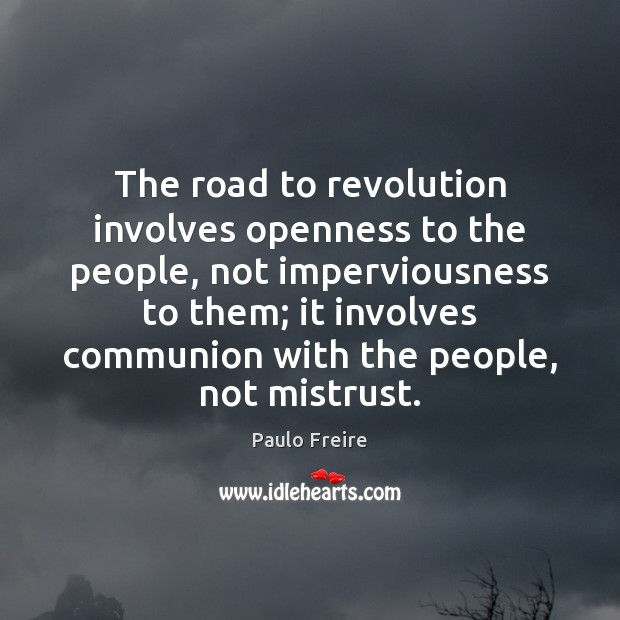 The road to revolution involves openness to the people, not imperviousness to Paulo Freire Picture Quote