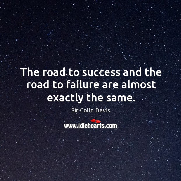 The road to success and the road to failure are almost exactly the same. Image