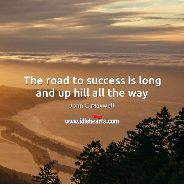 The road to success is long and up hill all the way Image