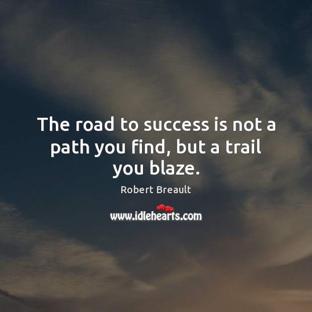 The road to success is not a path you find, but a trail you blaze. Image
