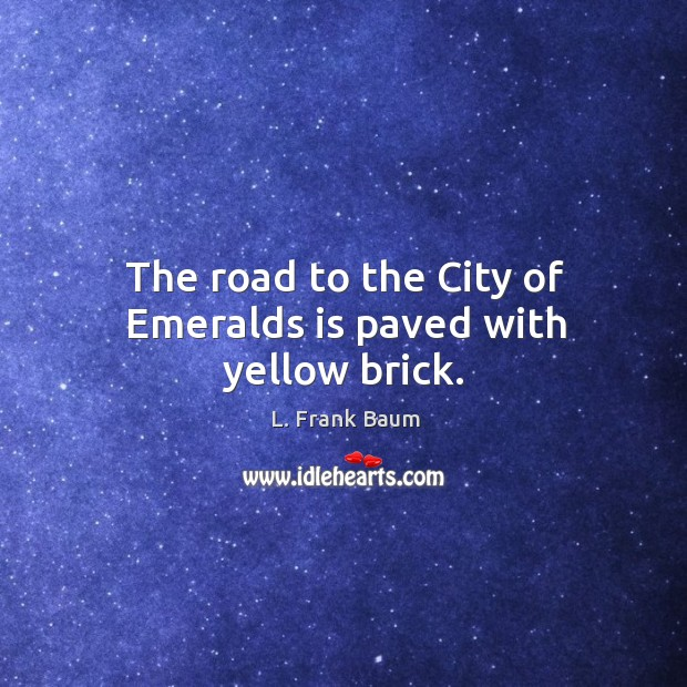 Image, The road to the city of emeralds is paved with yellow brick.