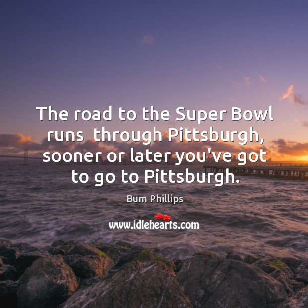 The road to the Super Bowl runs  through Pittsburgh, sooner or later Image